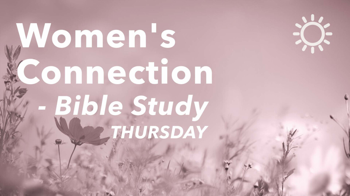 Women's Connection Bible Study: From Garden to Glory - Thursday Mornings