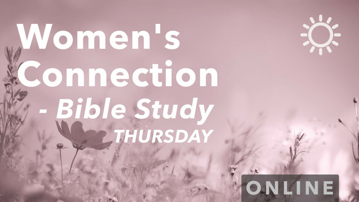 Women's Connection Bible Study: From Garden to Glory - Thursday Mornings (Online)