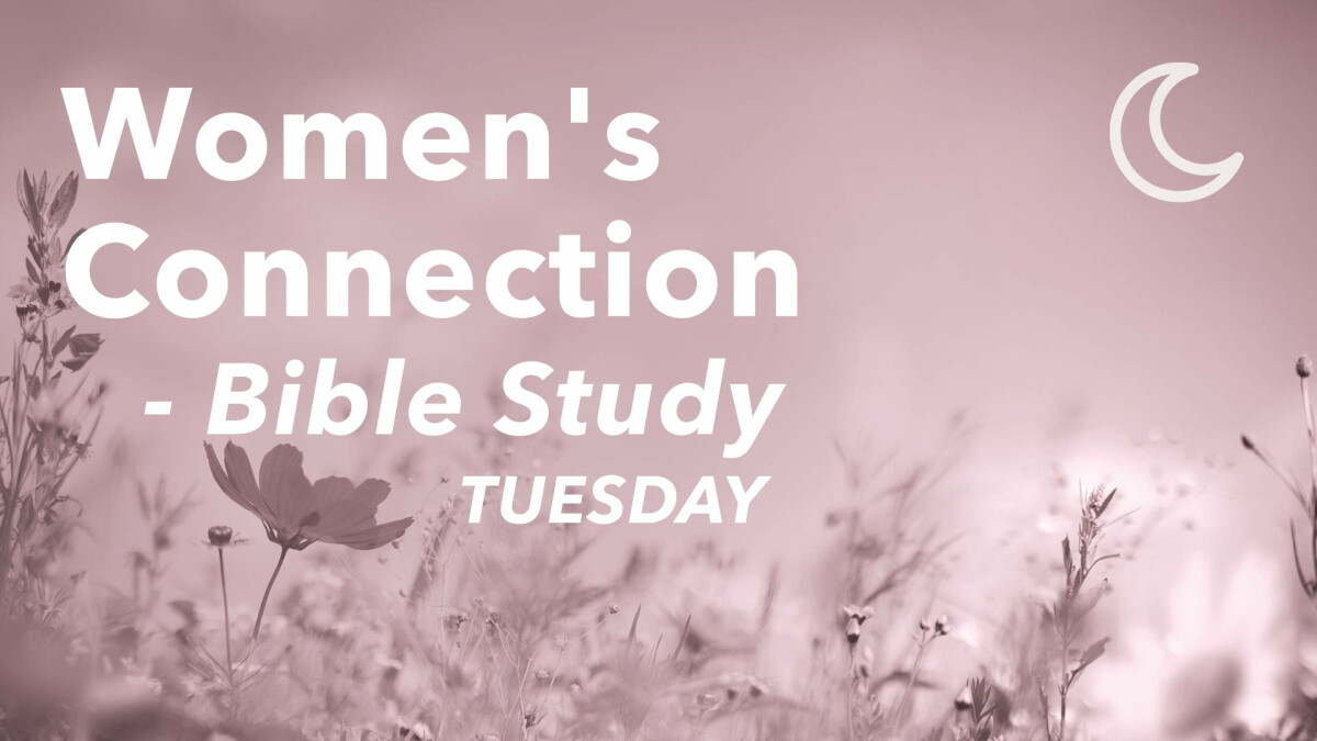 Women's Connection Bible Study: From Garden to Glory - Tuesday Evenings
