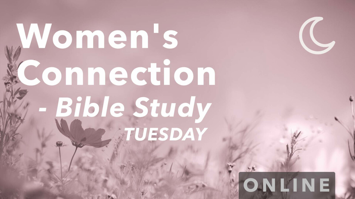 Women's Connection Bible Study: From Garden to Glory - Tuesday Evenings (Online)