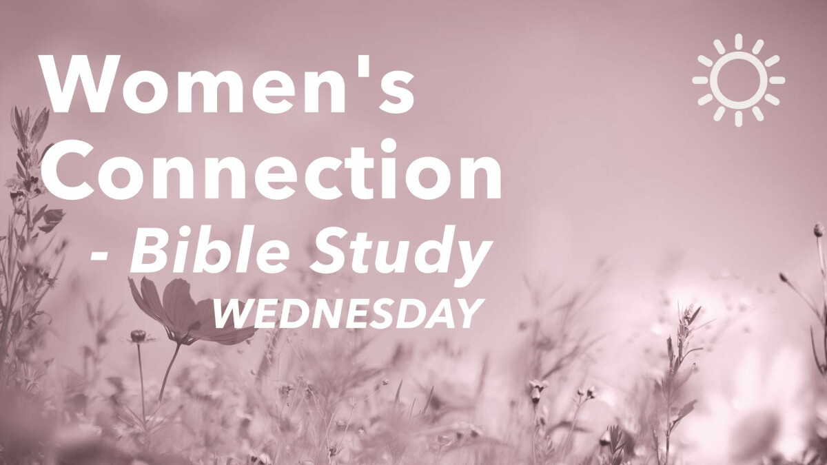 Women's Connection Bible Study: From Garden to Glory - Wednesday Mornings