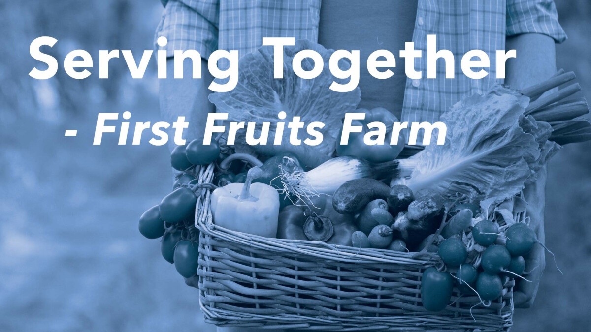 Serving Together: First Fruits Farm
