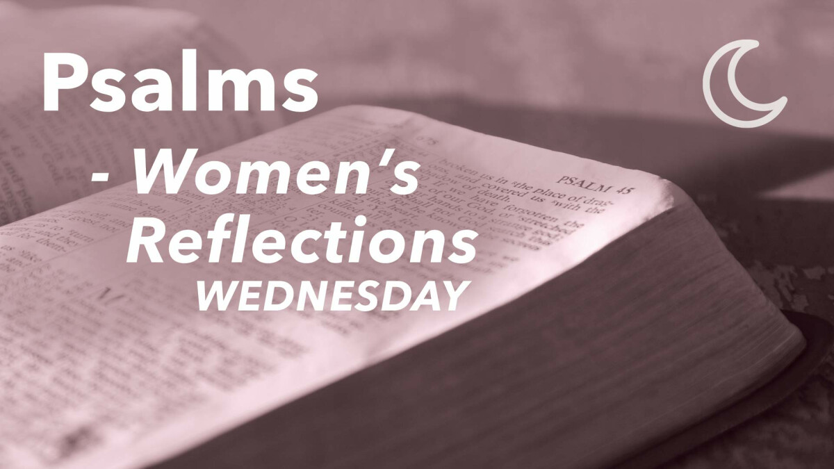 Women's Connection: Psalms Reflections - Every Other Wednesday Evening