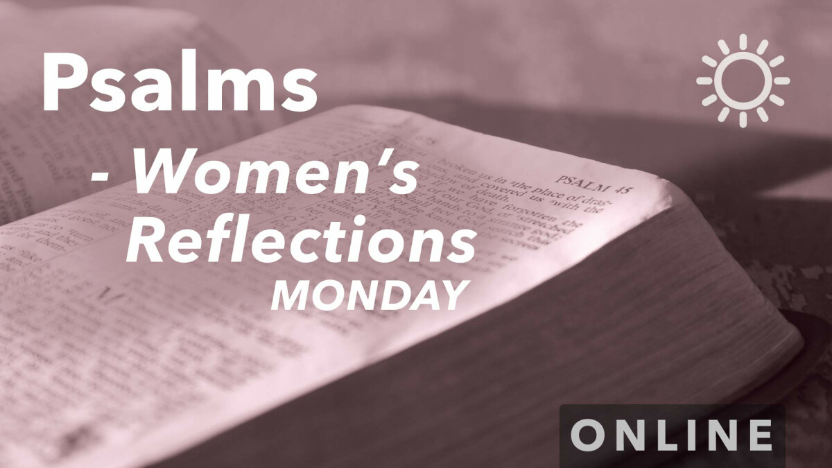 Women's Connection: Psalms Reflections - Every Other Monday Morning (Online)