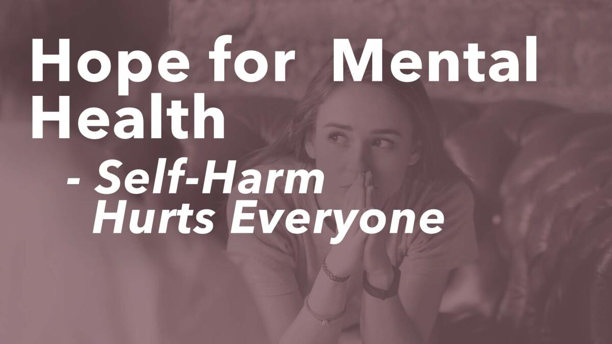 H4MH (Hope for Mental Health): Self-Harm Hurts Everyone