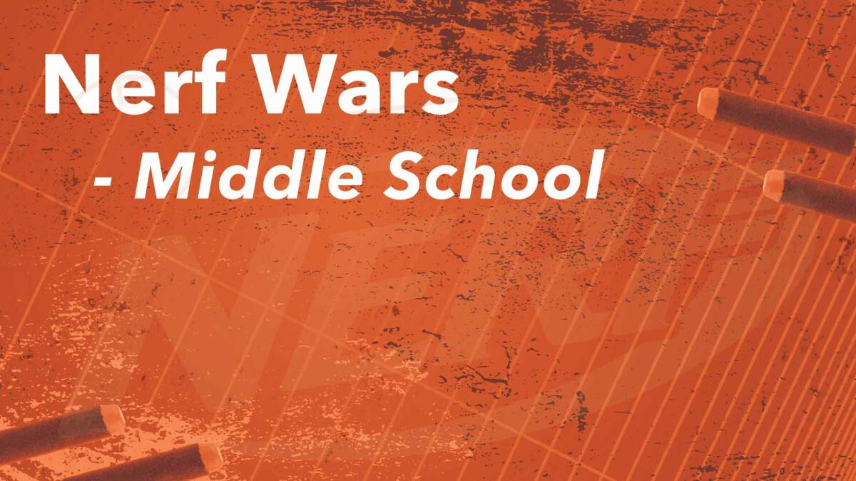 Nerf Wars (Middle School)