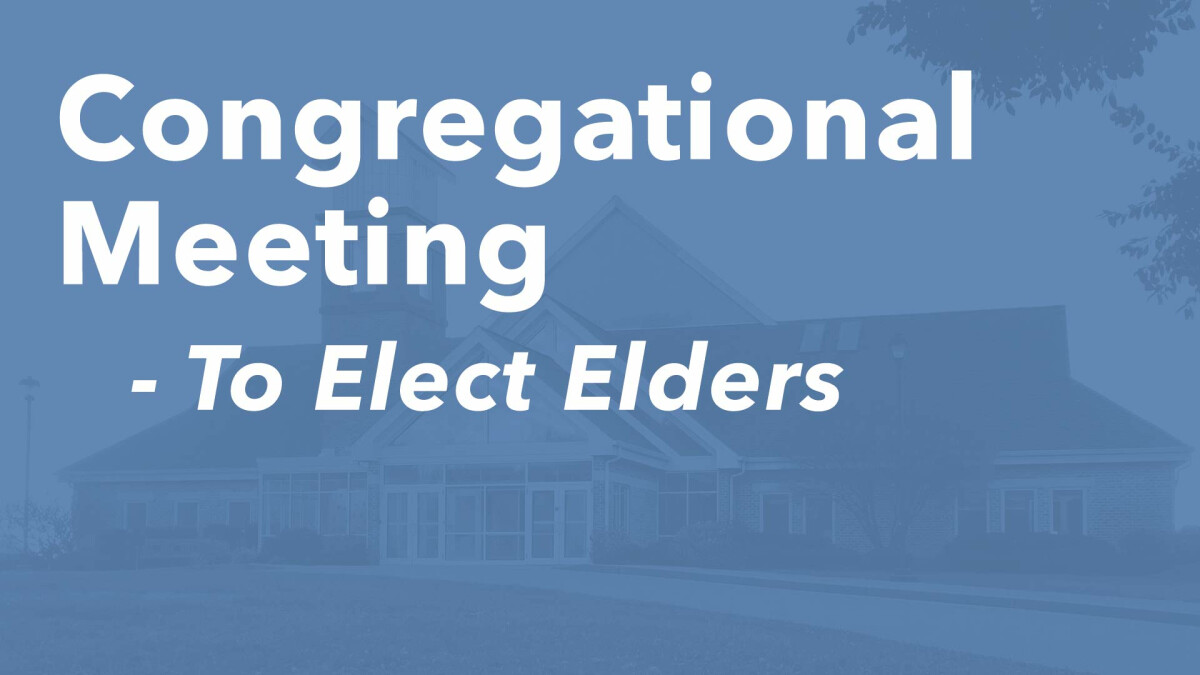 Congregational Meeting to Elect Elders