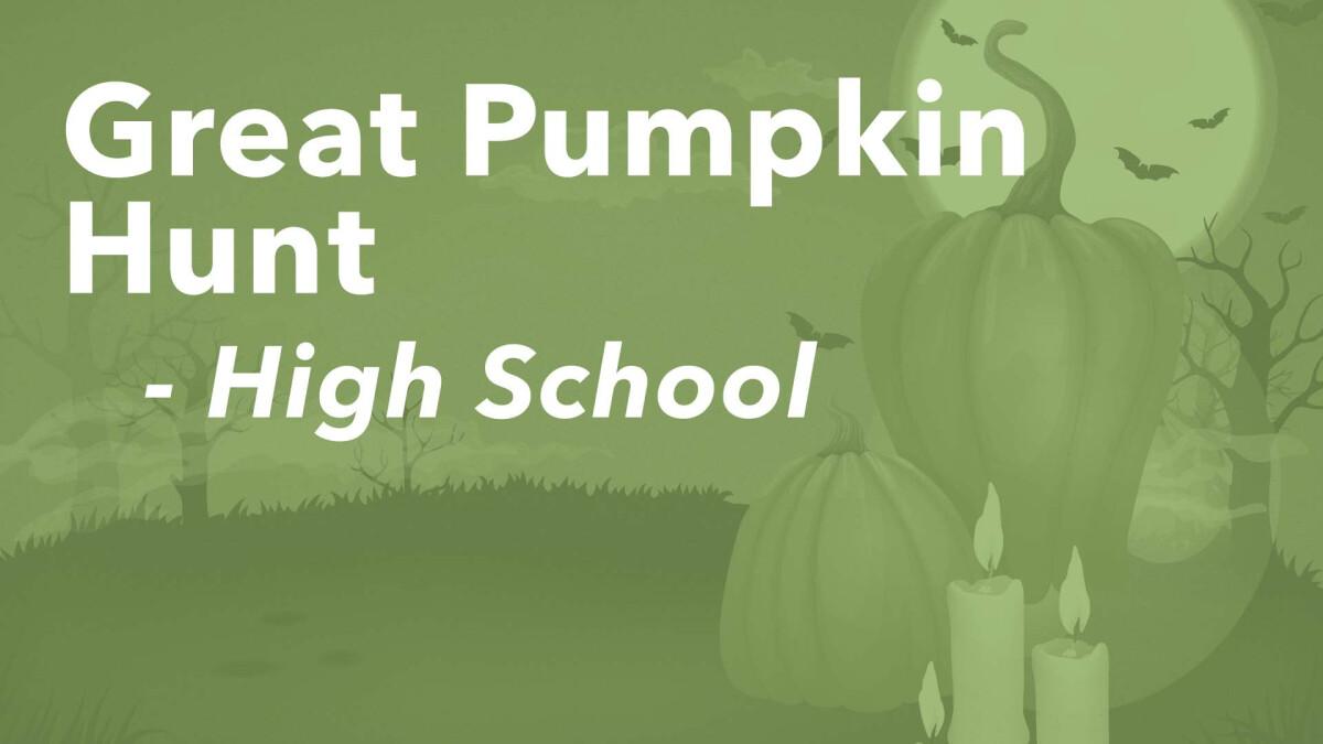 Great Pumpkin Hunt (High School)